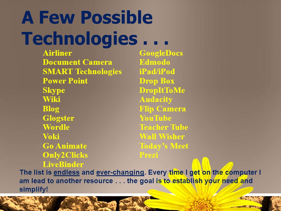 A Few Possible Technologies . . .