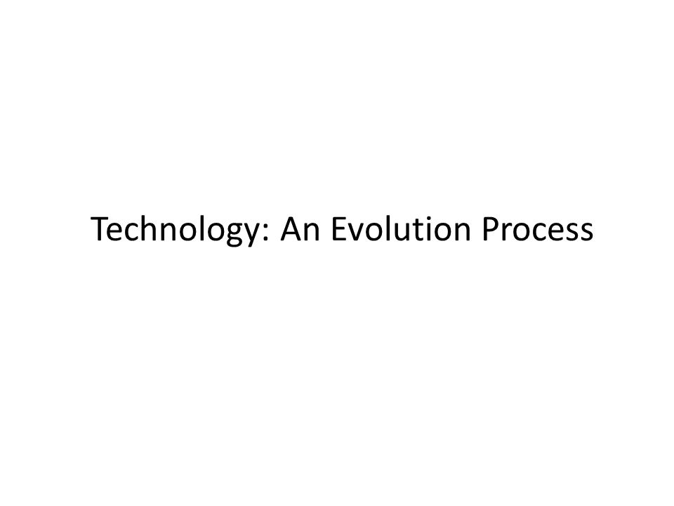 Technology: An Evolution Process