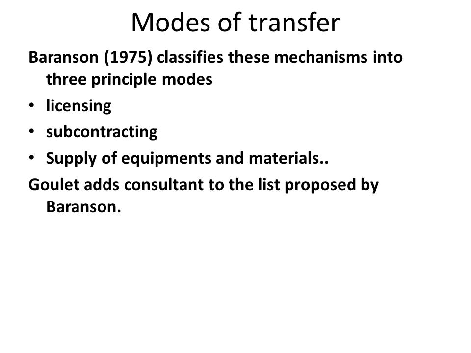 Modes of transfer Baranson (1975) classifies these mechanisms into three principle modes. licensing.