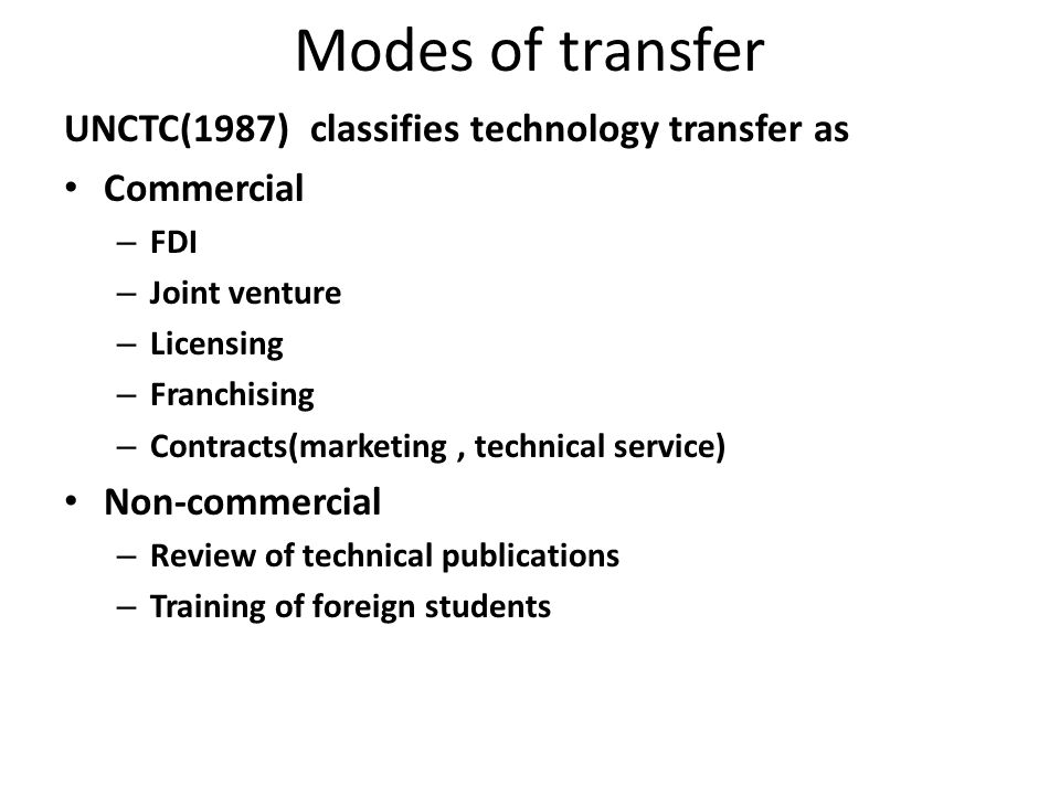 Modes of transfer UNCTC(1987) classifies technology transfer as