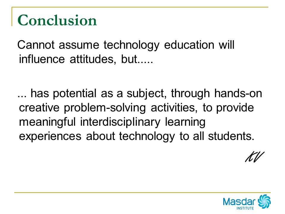 Conclusion Cannot assume technology education will influence attitudes, but.....