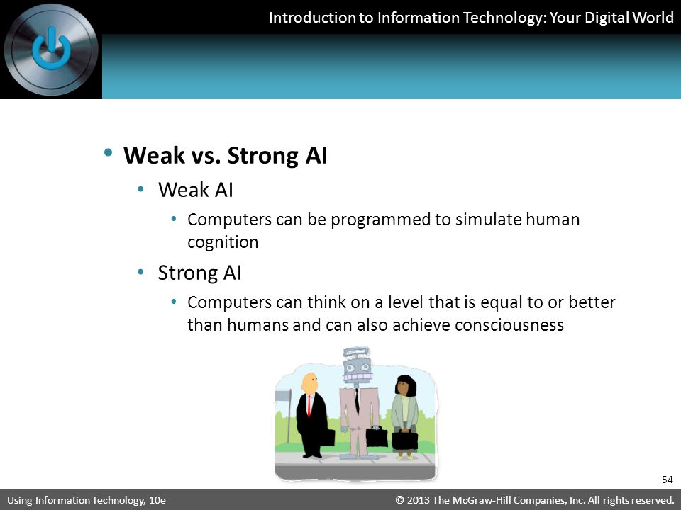 Weak vs. Strong AI Weak AI Strong AI