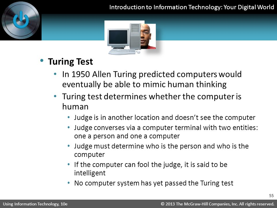 Turing Test In 1950 Allen Turing predicted computers would eventually be able to mimic human thinking.