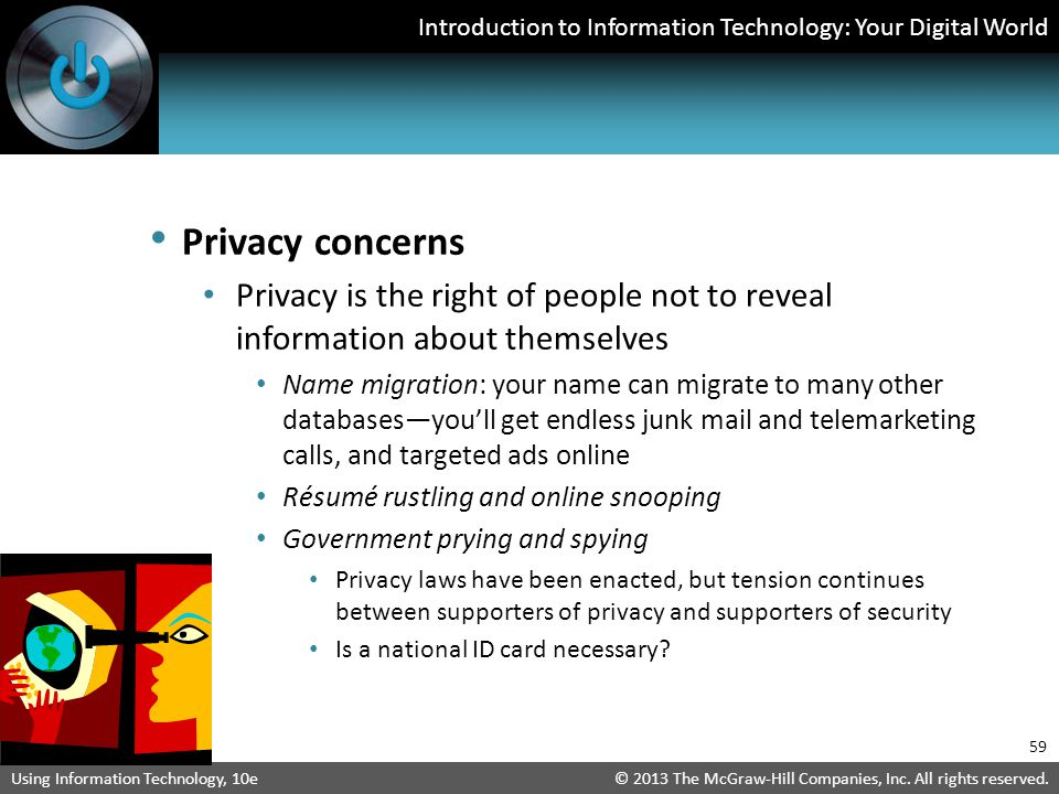 Privacy concerns Privacy is the right of people not to reveal information about themselves.