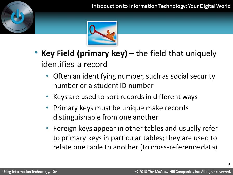 Key Field (primary key) – the field that uniquely identifies a record