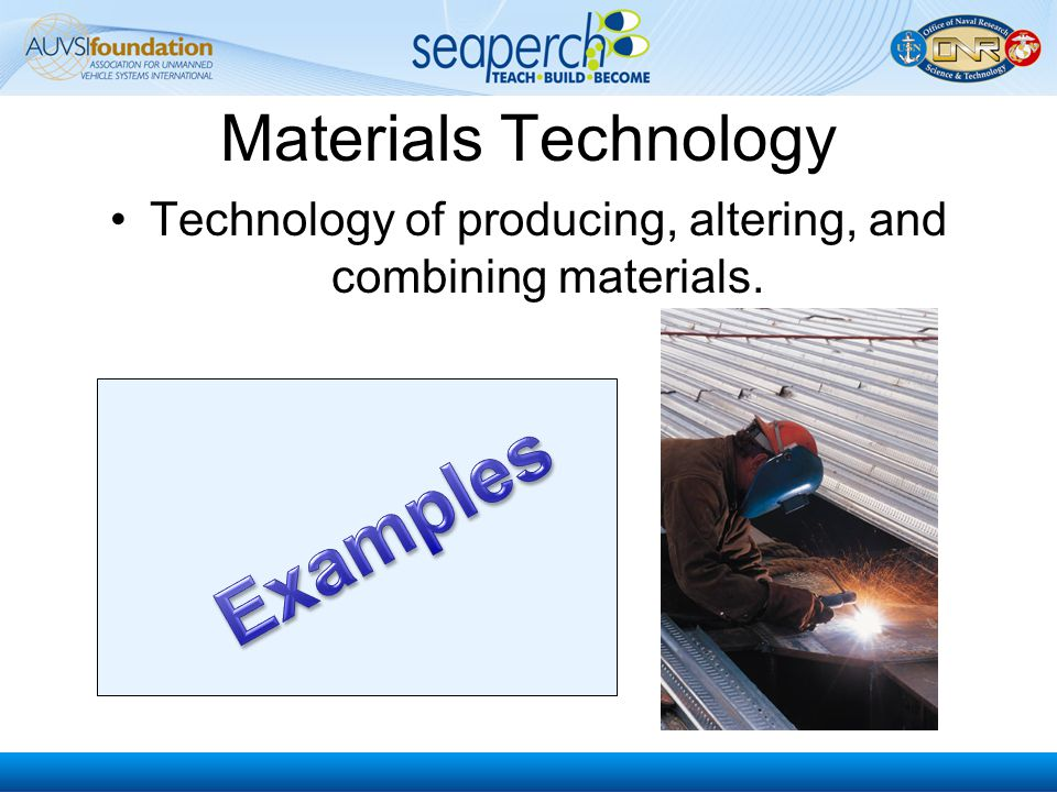 Technology of producing, altering, and combining materials.