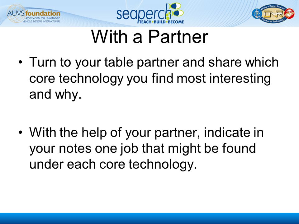 With a Partner Turn to your table partner and share which core technology you find most interesting and why.