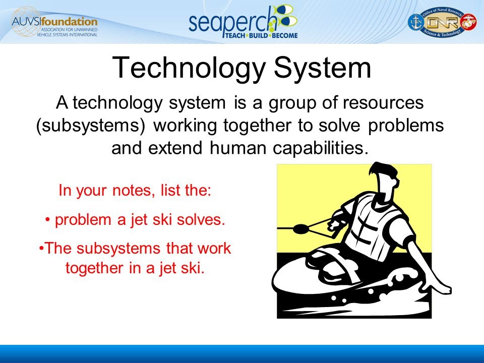 Technology System A technology system is a group of resources (subsystems) working together to solve problems and extend human capabilities.