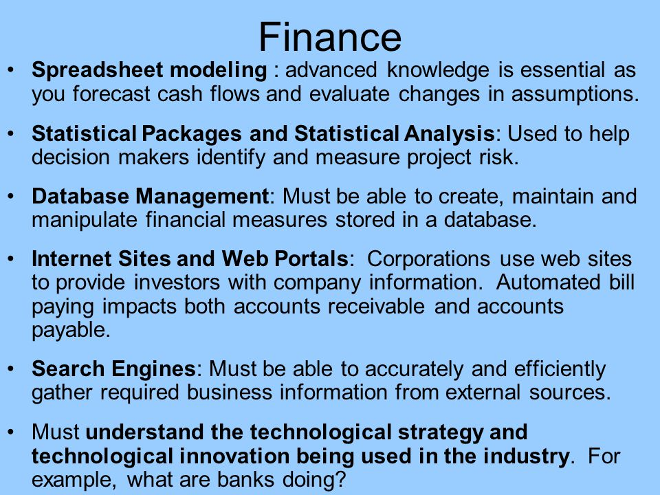 Finance Spreadsheet modeling : advanced knowledge is essential as you forecast cash flows and evaluate changes in assumptions.