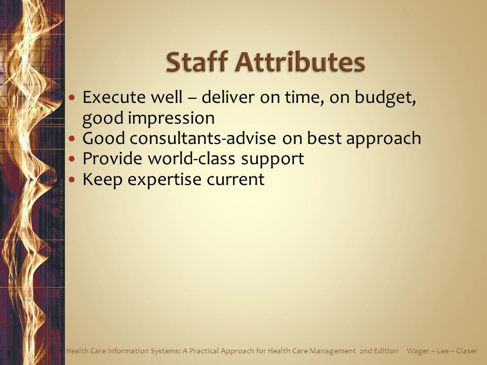 Staff Attributes Execute well – deliver on time, on budget, good impression. Good consultants-advise on best approach.