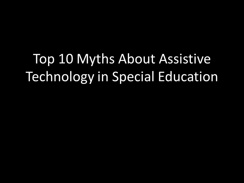 Top 10 Myths About Assistive Technology in Special Education