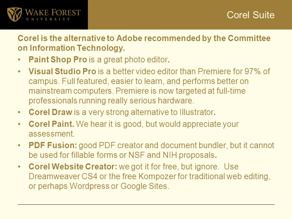 Corel Suite Corel is the alternative to Adobe recommended by the Committee on Information Technology.