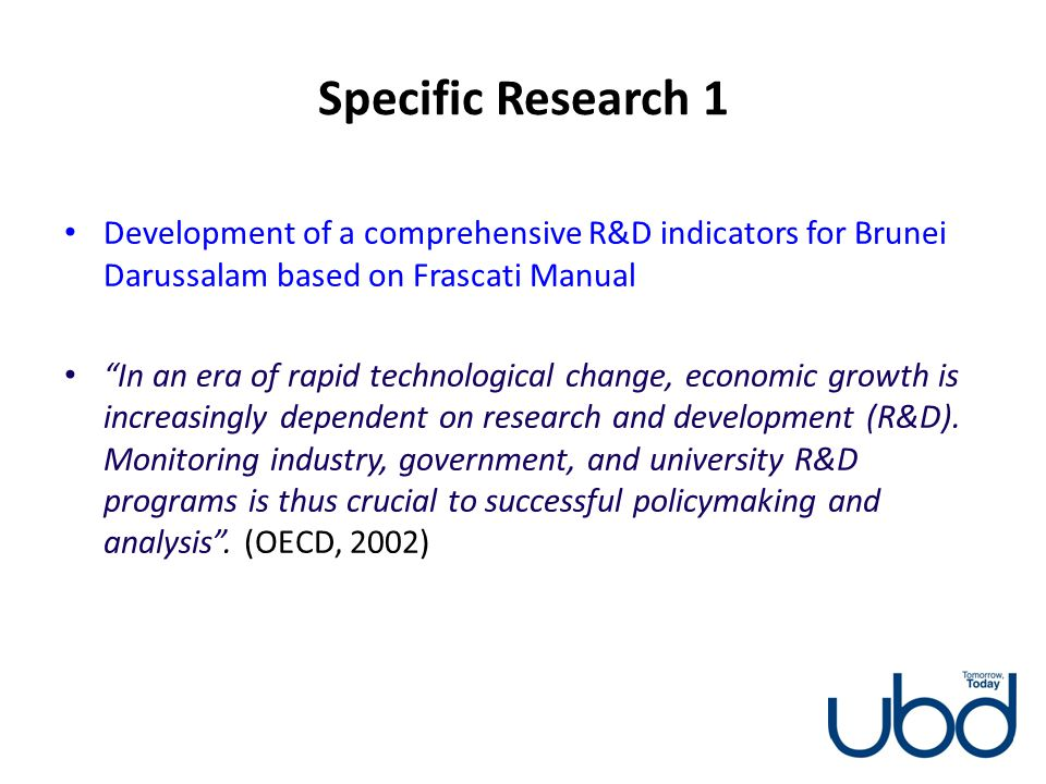 Specific Research 1 Development of a comprehensive R&D indicators for Brunei Darussalam based on Frascati Manual.
