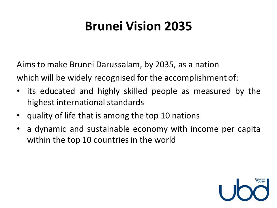 Brunei Vision 2035 Aims to make Brunei Darussalam, by 2035, as a nation. which will be widely recognised for the accomplishment of: