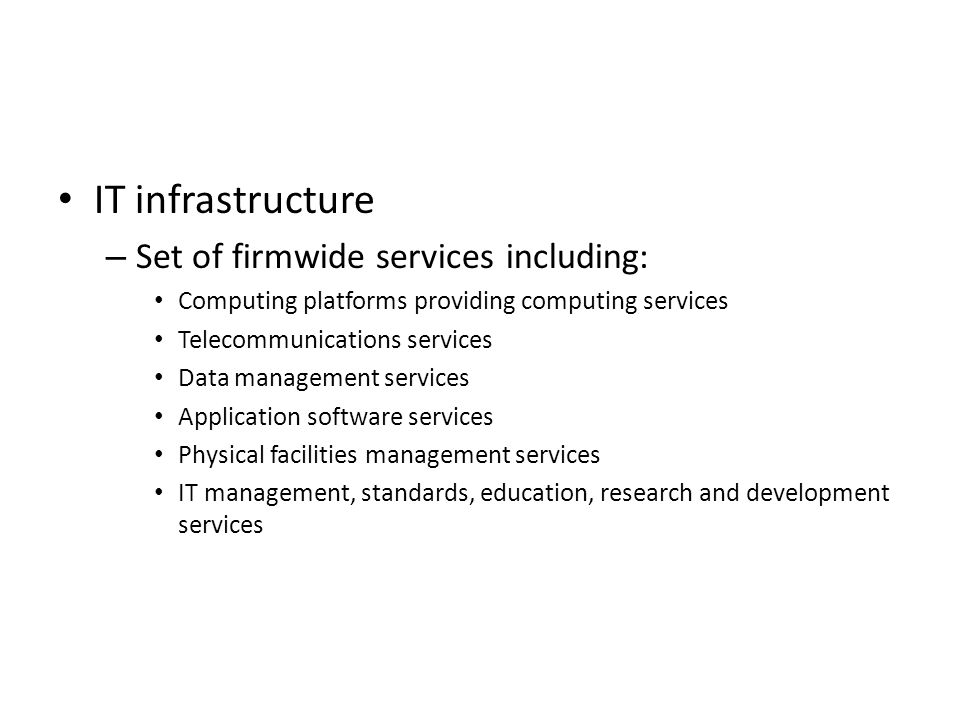 IT infrastructure Set of firmwide services including:
