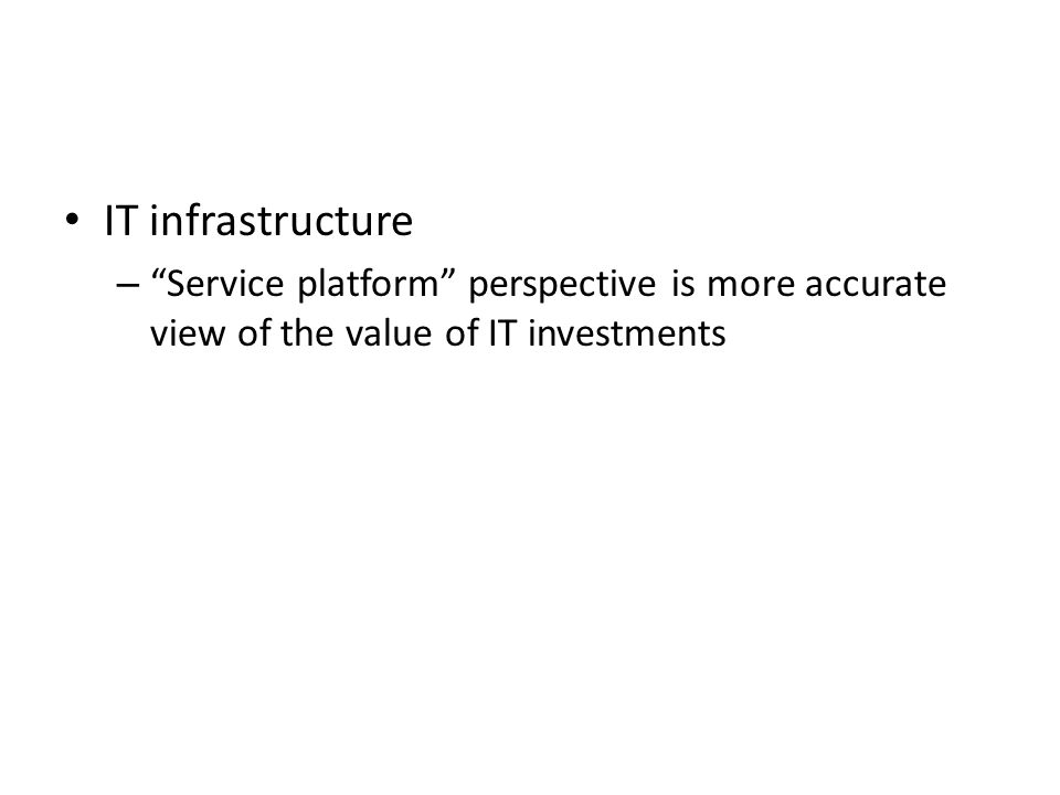 IT infrastructure Service platform perspective is more accurate view of the value of IT investments.