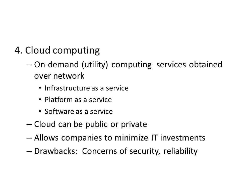 4. Cloud computing On-demand (utility) computing services obtained over network. Infrastructure as a service.