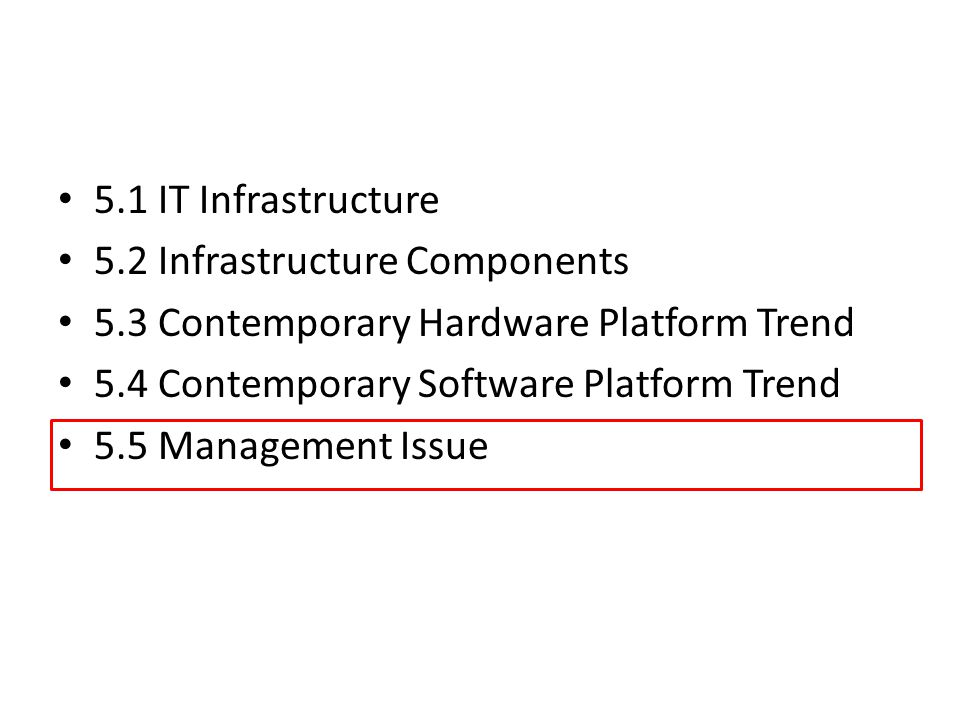 5.1 IT Infrastructure 5.2 Infrastructure Components. 5.3 Contemporary Hardware Platform Trend. 5.4 Contemporary Software Platform Trend.