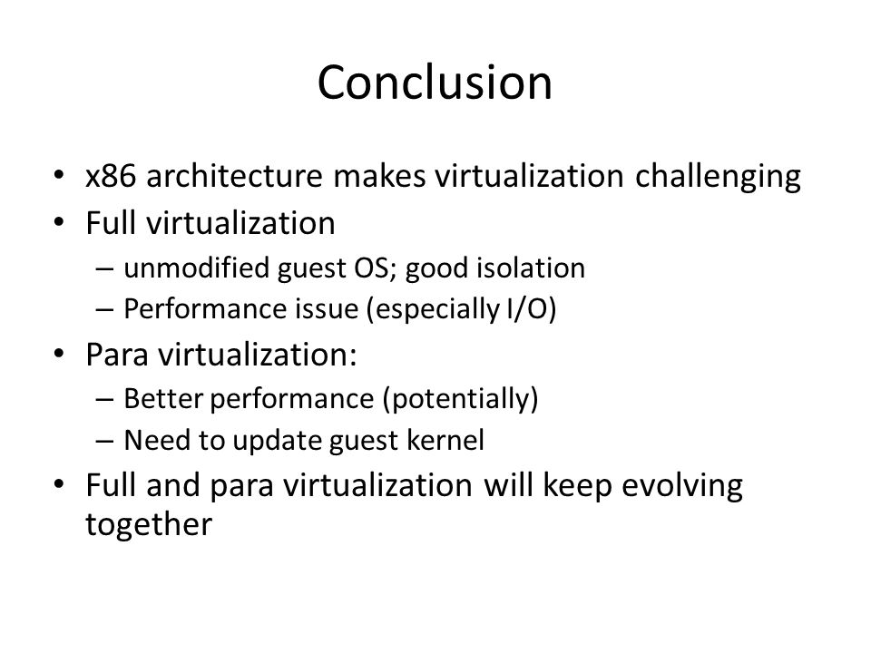 Conclusion x86 architecture makes virtualization challenging