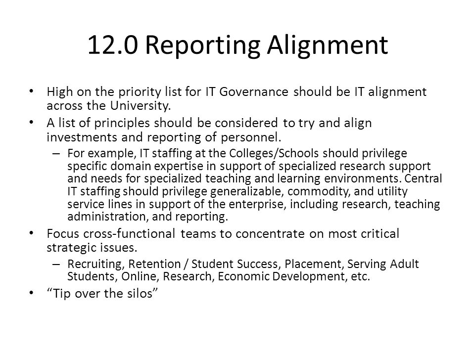 12.0 Reporting Alignment High on the priority list for IT Governance should be IT alignment across the University.