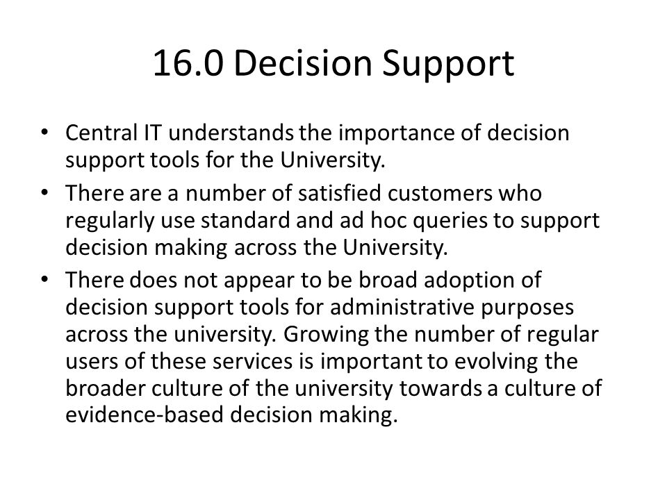16.0 Decision Support Central IT understands the importance of decision support tools for the University.