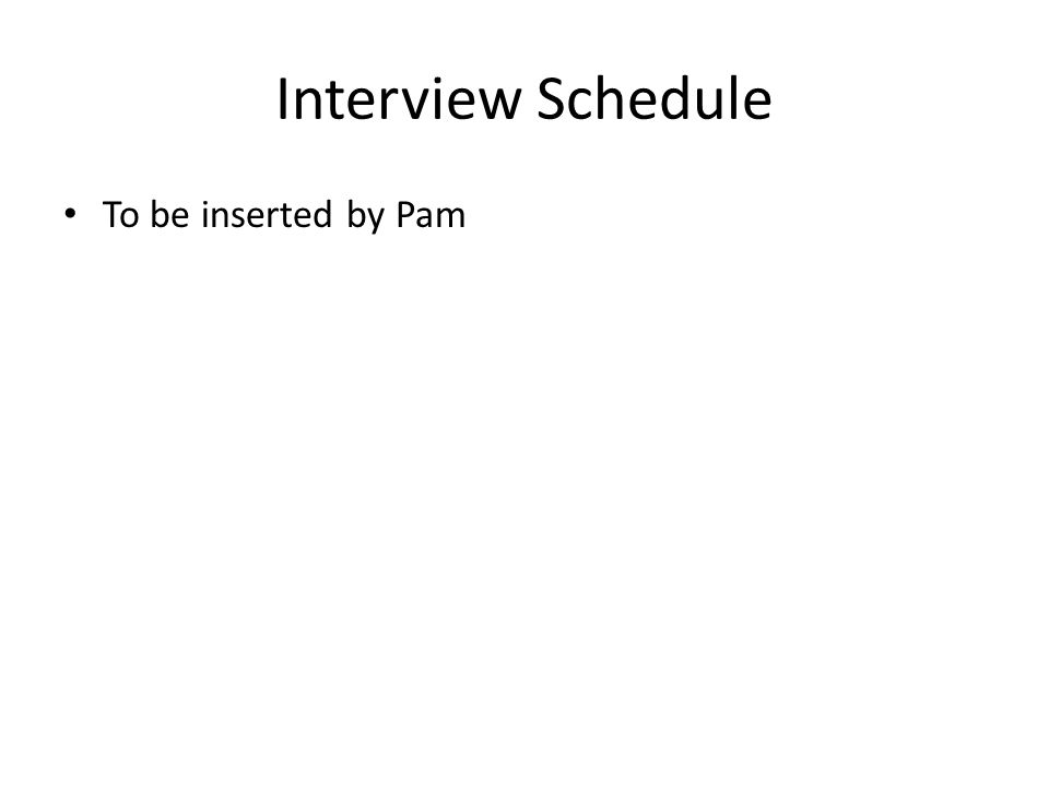 Interview Schedule To be inserted by Pam