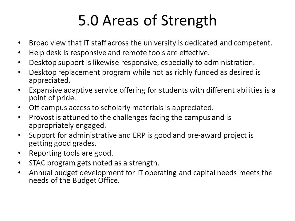 5.0 Areas of Strength Broad view that IT staff across the university is dedicated and competent.