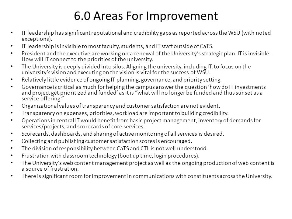 6.0 Areas For Improvement IT leadership has significant reputational and credibility gaps as reported across the WSU (with noted exceptions).