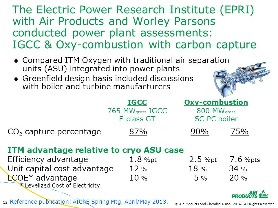 The Electric Power Research Institute (EPRI) with Air Products and Worley Parsons conducted power plant assessments: IGCC & Oxy-combustion with carbon capture