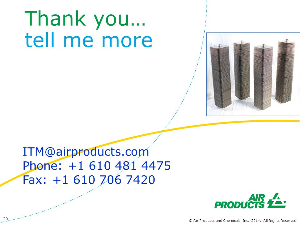 Thank you… tell me more ITM@airproducts.com Phone: +1 610 481 4475