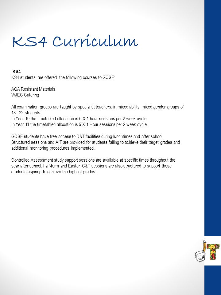 KS4 Curriculum KS4. KS4 students are offered the following courses to GCSE: AQA Resistant Materials.