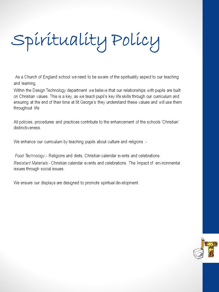 Spirituality Policy As a Church of England school we need to be aware of the spirituality aspect to our teaching and learning.