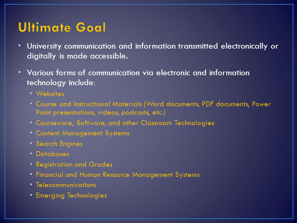 Ultimate Goal University communication and information transmitted electronically or digitally is made accessible.