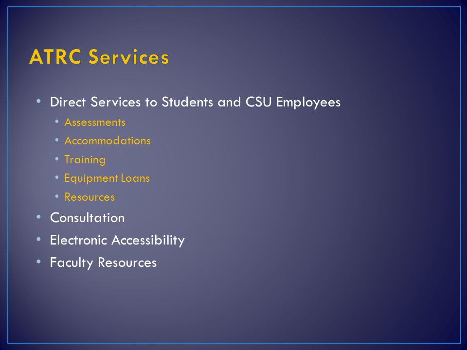 ATRC Services Direct Services to Students and CSU Employees