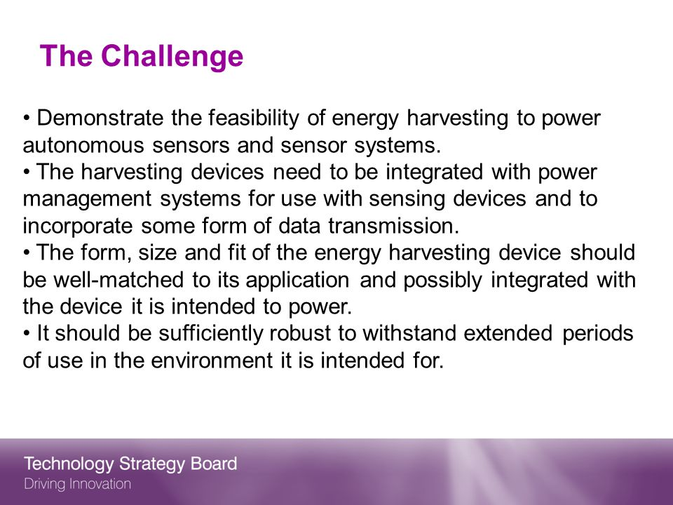 The Challenge Demonstrate the feasibility of energy harvesting to power autonomous sensors and sensor systems.