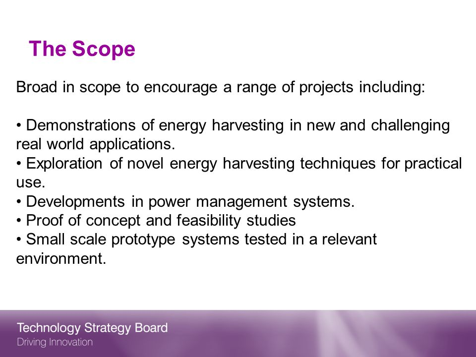 The Scope Broad in scope to encourage a range of projects including: