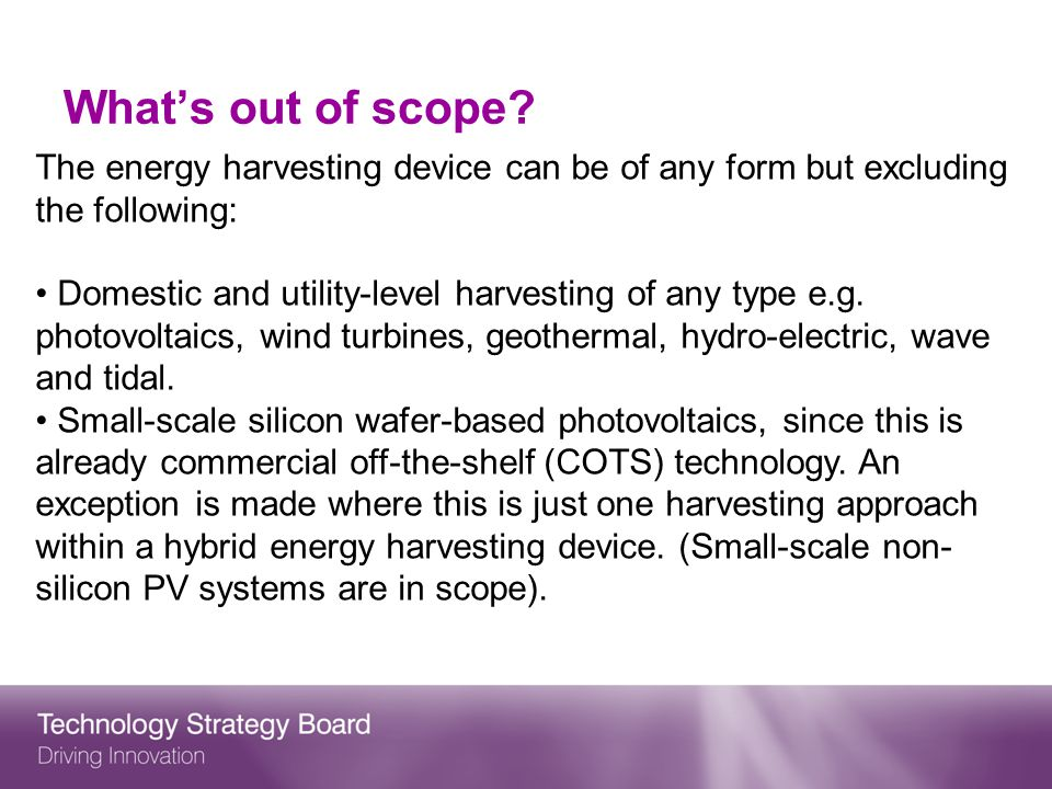 What's out of scope The energy harvesting device can be of any form but excluding the following:
