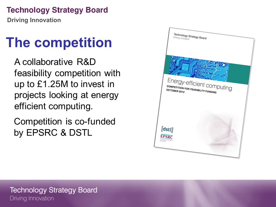 The competition A collaborative R&D feasibility competition with up to £1.25M to invest in projects looking at energy efficient computing.