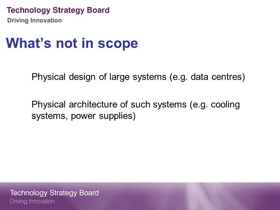 What's not in scope Physical design of large systems (e.g. data centres)