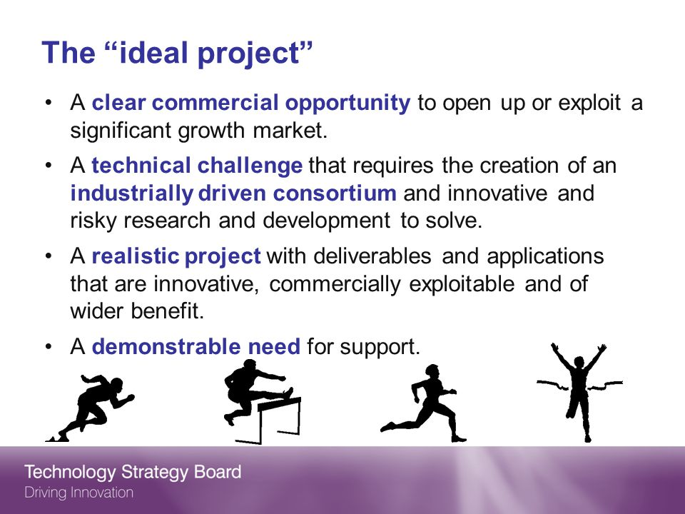 The ideal project A clear commercial opportunity to open up or exploit a significant growth market.