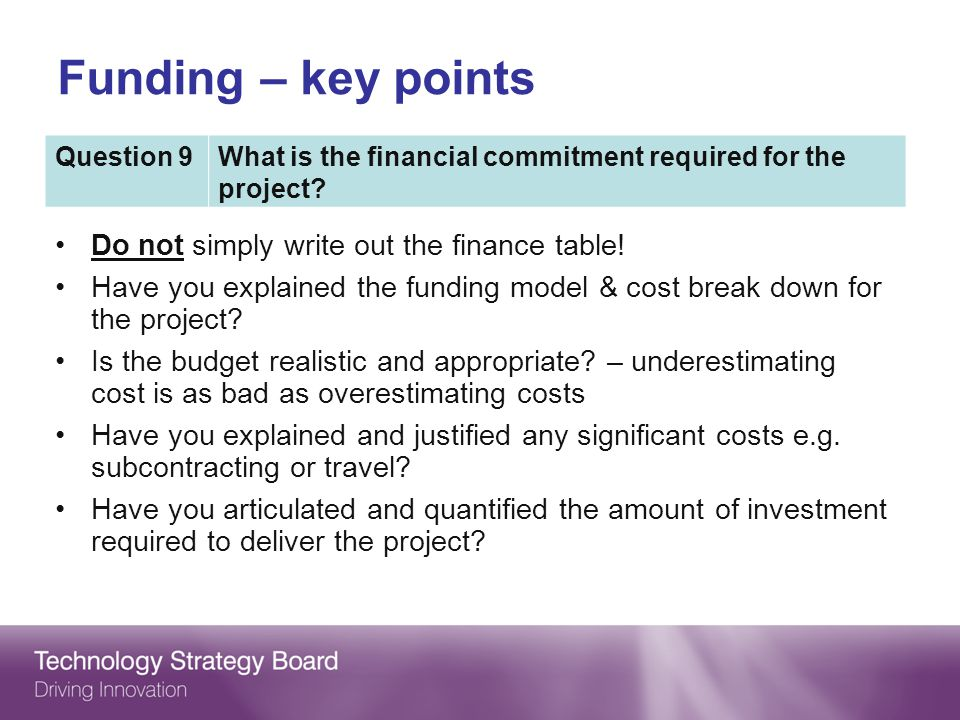 Funding – key points Do not simply write out the finance table!