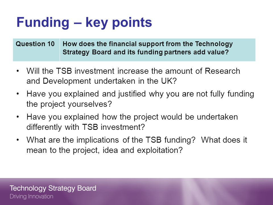 Funding – key points Question 10. How does the financial support from the Technology Strategy Board and its funding partners add value