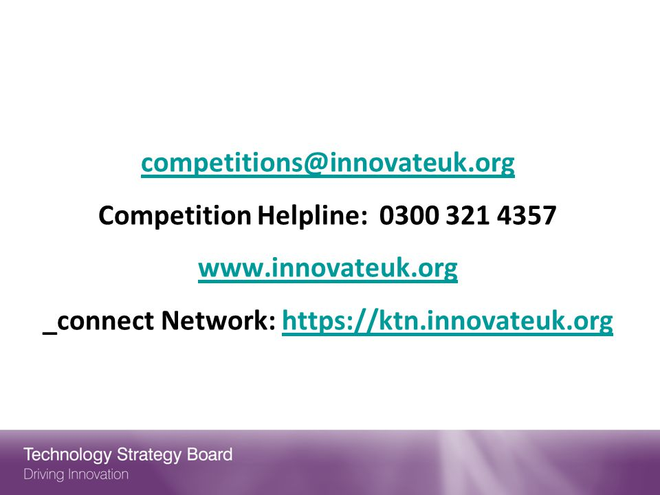 competitions@innovateuk. org Competition Helpline: 0300 321 4357 www