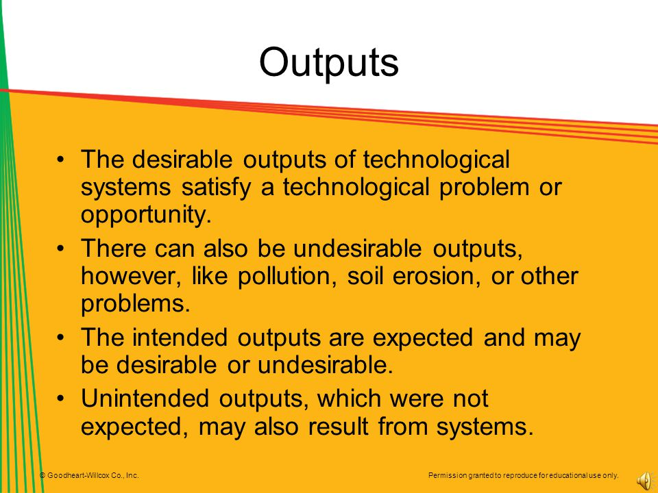 Outputs The desirable outputs of technological systems satisfy a technological problem or opportunity.