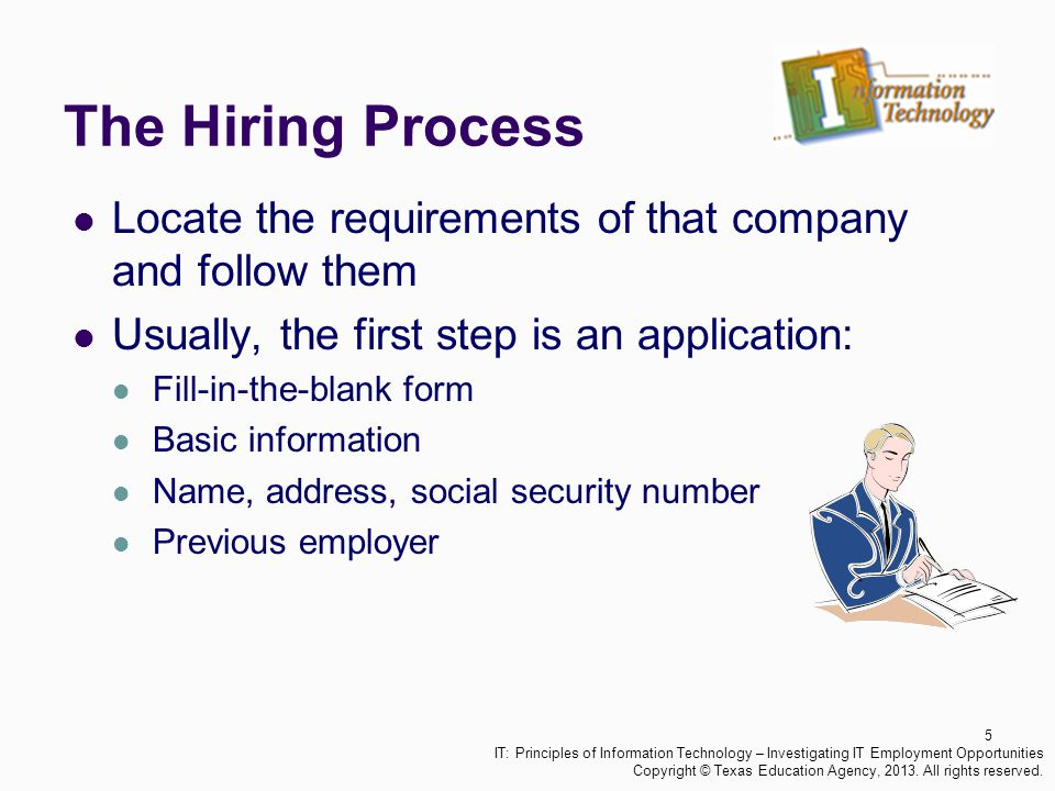 The Hiring Process Locate the requirements of that company and follow them. Usually, the first step is an application: