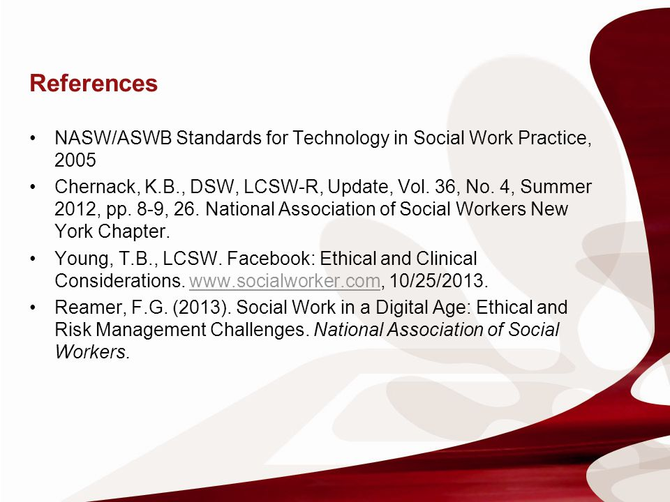 References NASW/ASWB Standards for Technology in Social Work Practice, 2005.