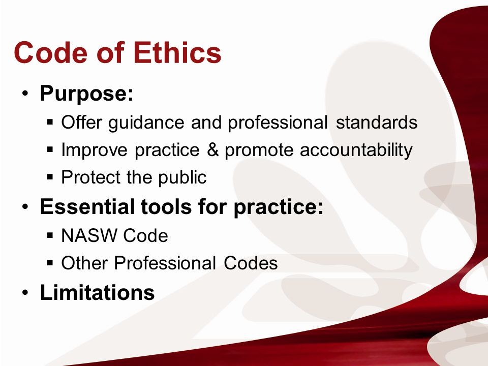 Code of Ethics Purpose: Essential tools for practice: Limitations