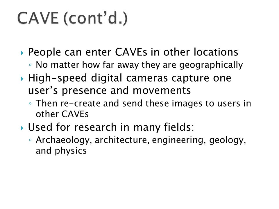 CAVE (cont'd.) People can enter CAVEs in other locations