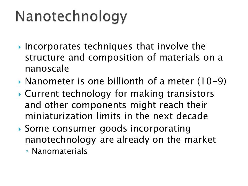 Nanotechnology Incorporates techniques that involve the structure and composition of materials on a nanoscale.