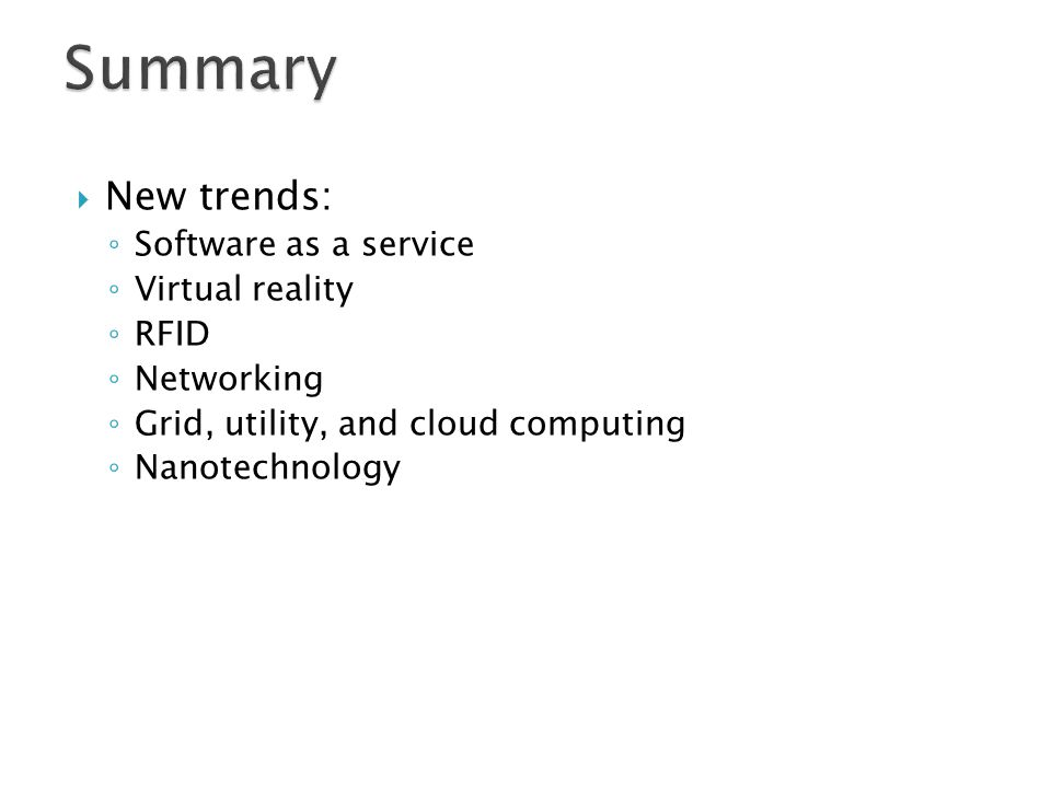 Summary New trends: Software as a service Virtual reality RFID